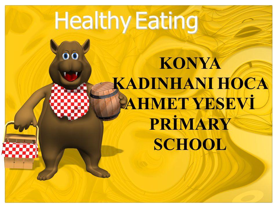 Healthy Eating KONYA KADINHANI HOCA AHMET YESEVİ PRİMARY SCHOOL