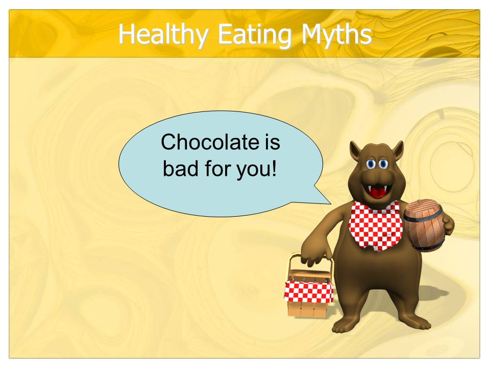 Healthy Eating Myths Chocolate is bad for you!