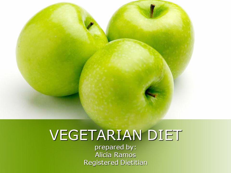 VEGETARIAN DIET prepared by: Alicia Ramos Registered Dietitian