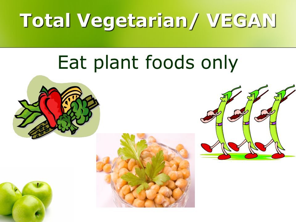 Lacto-Vegetarian Eat plant foods, milk and milk products, but avoid eggs and flesh foods (meat, fish and poultry).