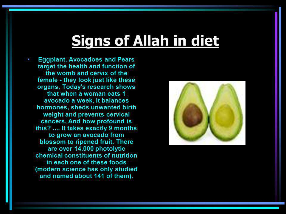 Signs of Allah in diet Eggplant, Avocadoes and Pears target the health and function of the womb and cervix of the female - they look just like these organs.