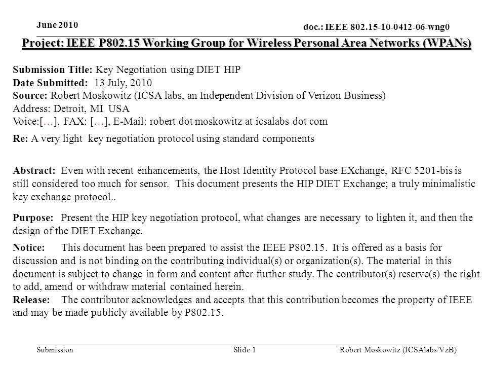 doc.: IEEE 802.15-10-0412-06-wng0 Submission June 2010 Robert Moskowitz (ICSAlabs/VzB)Slide 2 Key Negotiation using DIET HIP Robert Moskowitz (ICSA labs, an Independent Division of Verizon Business)