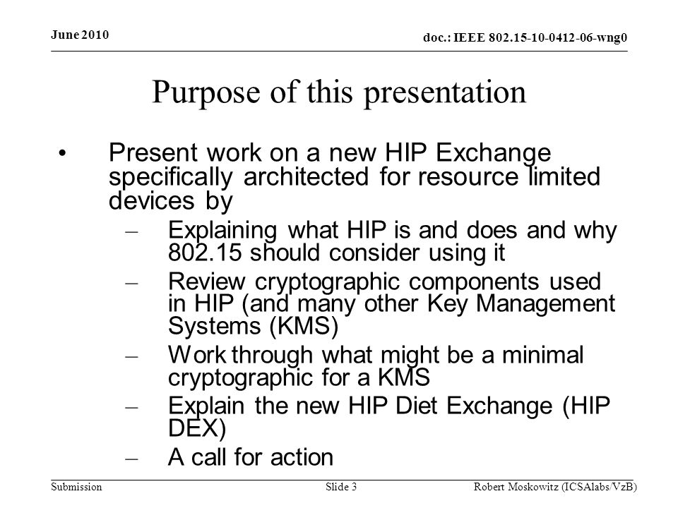 doc.: IEEE 802.15-10-0412-06-wng0 Submission June 2010 Robert Moskowitz (ICSAlabs/VzB)Slide 4 What is HIP.