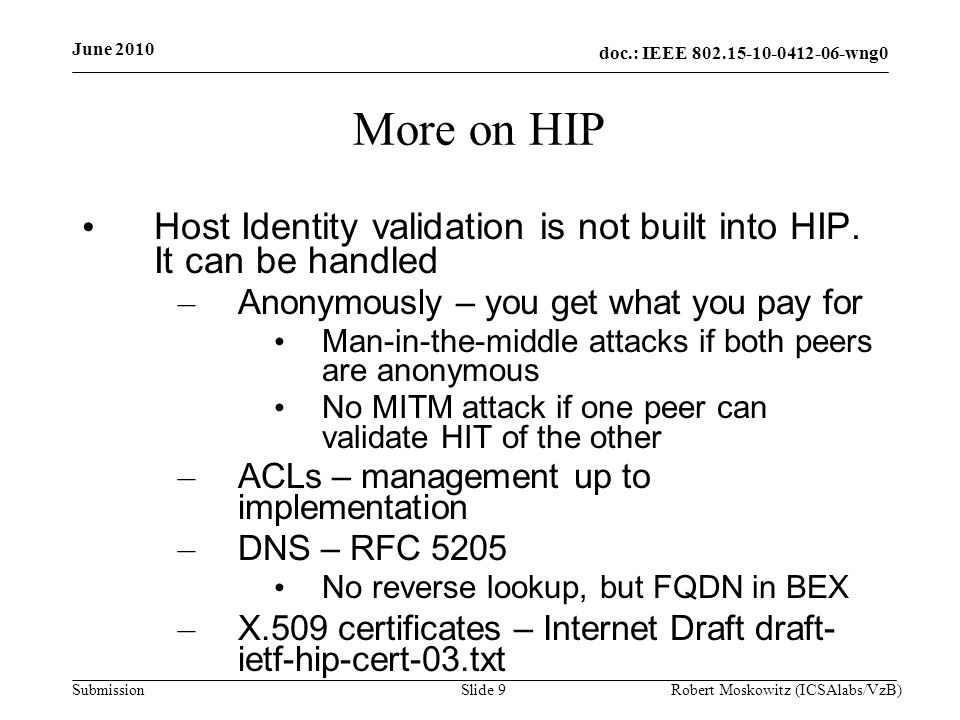 doc.: IEEE 802.15-10-0412-06-wng0 Submission June 2010 Robert Moskowitz (ICSAlabs/VzB)Slide 40 Questions?