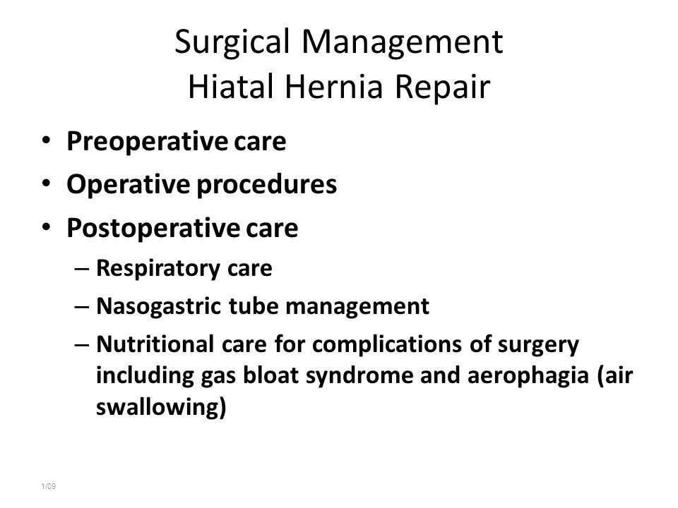 Surgical Management Hiatal Hernia Repair Preoperative care Operative procedures Postoperative care – Respiratory care – Nasogastric tube management –