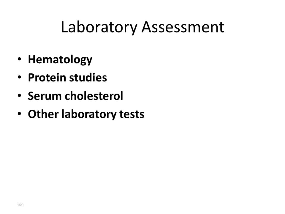 Laboratory Assessment Hematology Protein studies Serum cholesterol Other laboratory tests 1/09