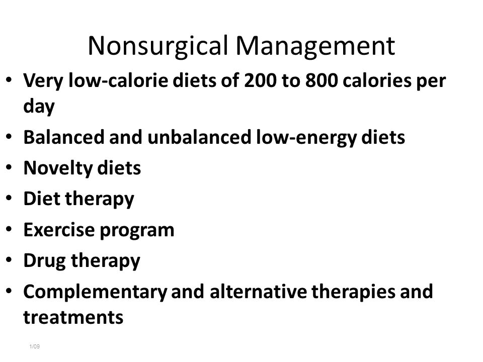 Nonsurgical Management Very low-calorie diets of 200 to 800 calories per day Balanced and unbalanced low-energy diets Novelty diets Diet therapy Exerc
