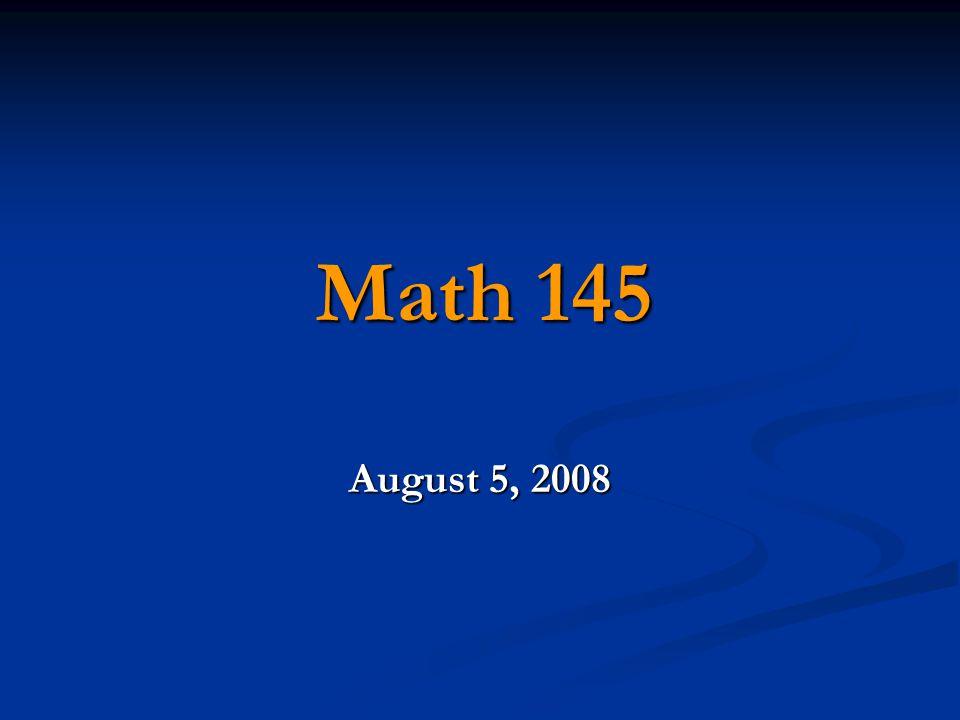 Math 145 August 5, 2008