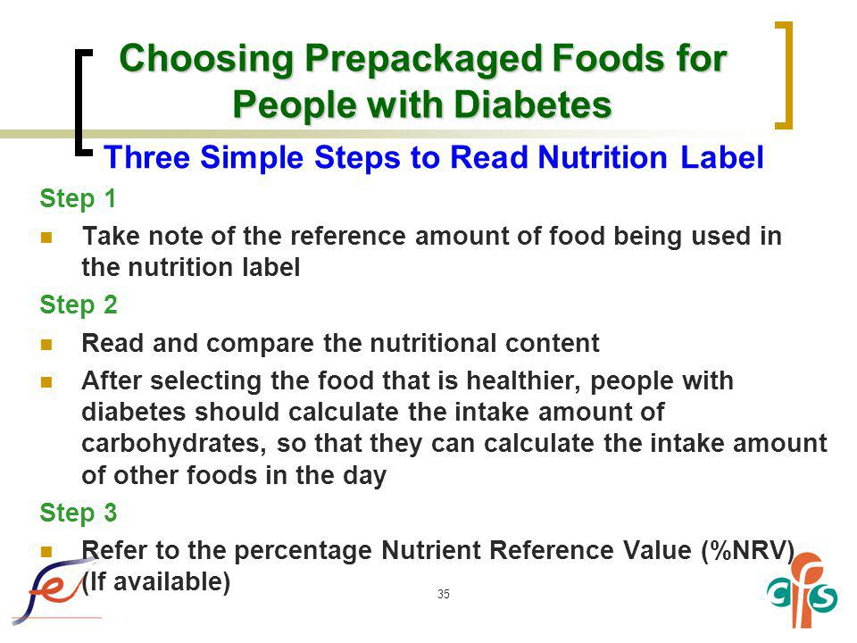 35 Choosing Prepackaged Foods for People with Diabetes Three Simple Steps to Read Nutrition Label Step 1 Take note of the reference amount of food bei