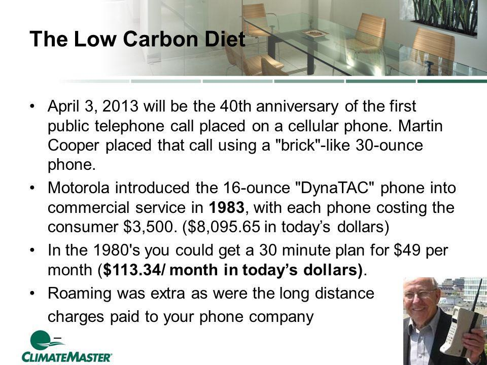 The Low Carbon Diet April 3, 2013 will be the 40th anniversary of the first public telephone call placed on a cellular phone.