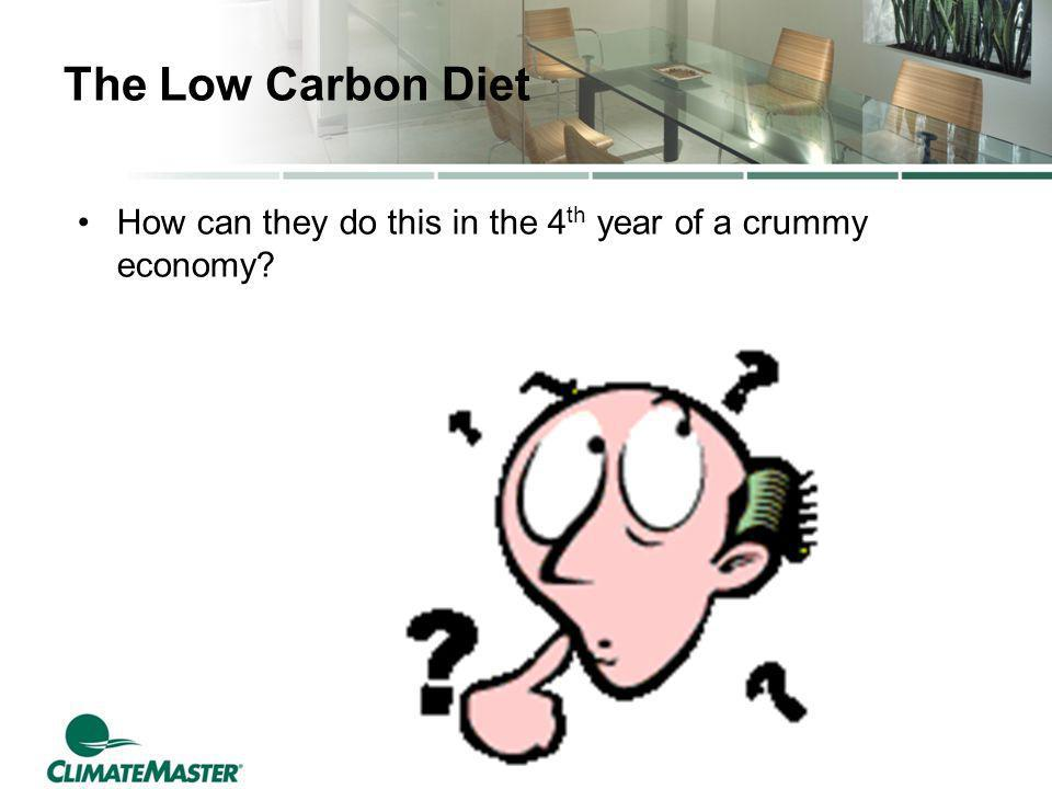 The Low Carbon Diet How can they do this in the 4 th year of a crummy economy