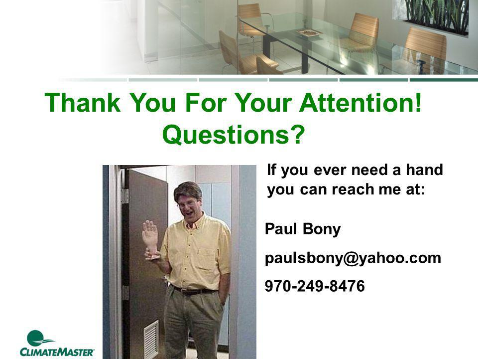 Thank You For Your Attention! Questions? Paul Bony paulsbony@yahoo.com 970-249-8476 If you ever need a hand you can reach me at: