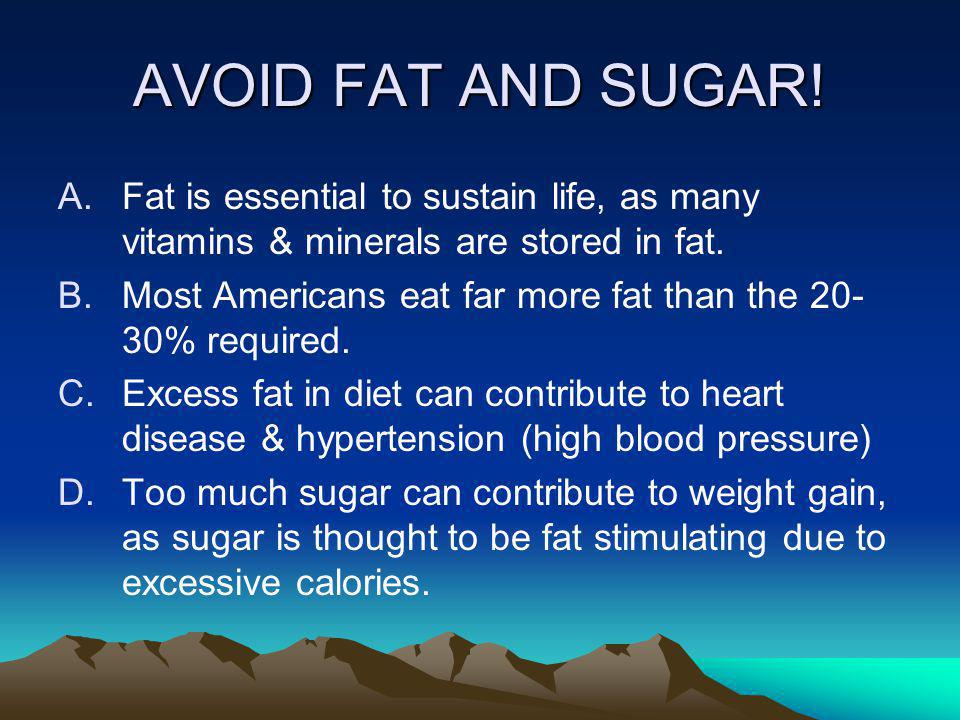 AVOID FAT AND SUGAR.