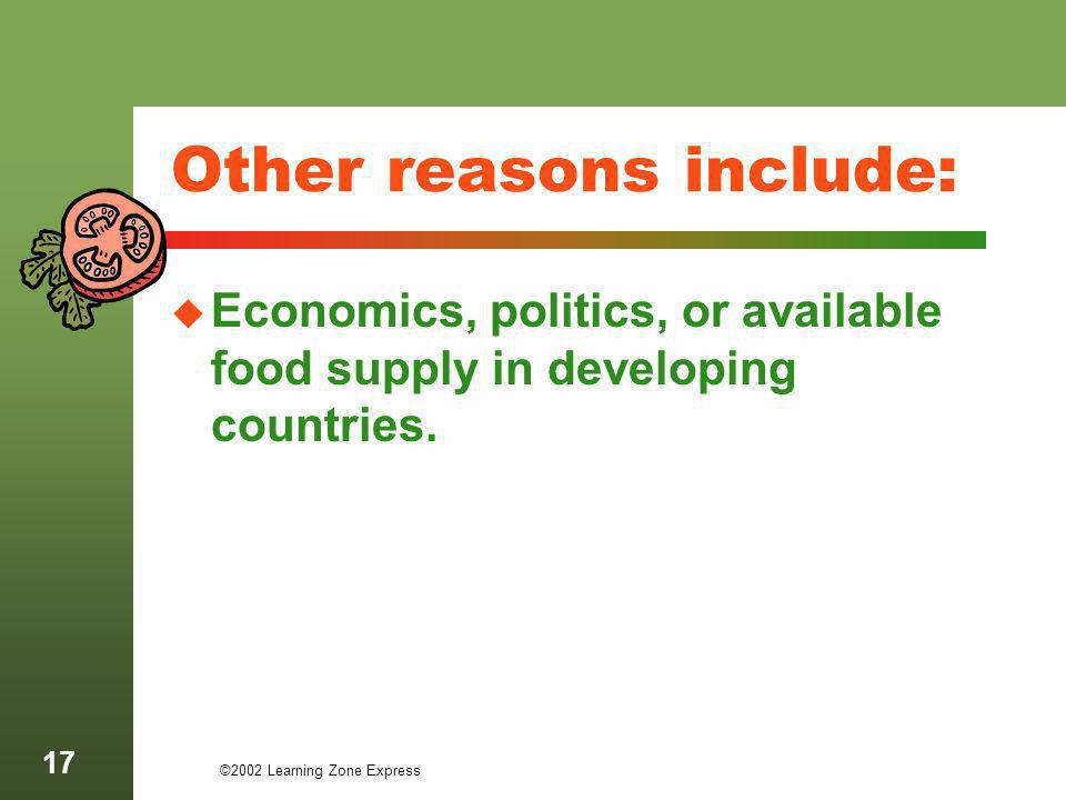 ©2002 Learning Zone Express 17 Other reasons include: Economics, politics, or available food supply in developing countries.