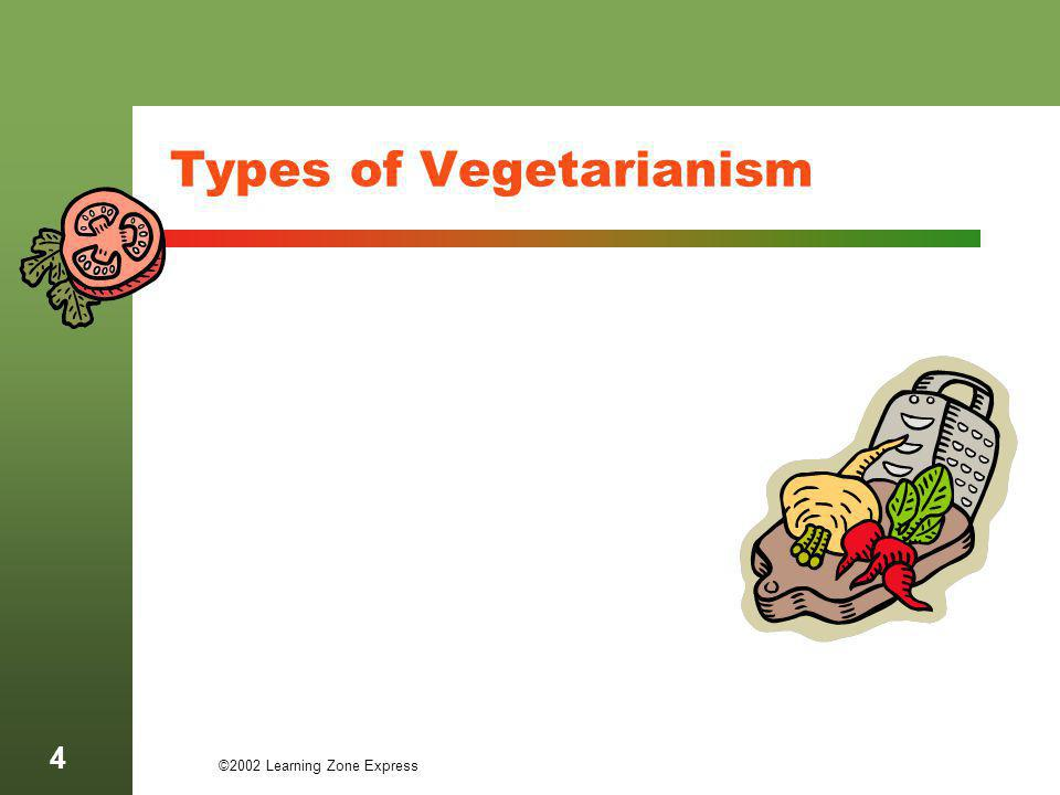 ©2002 Learning Zone Express 5 Vegan A diet which avoids the use of any animal product or byproduct.