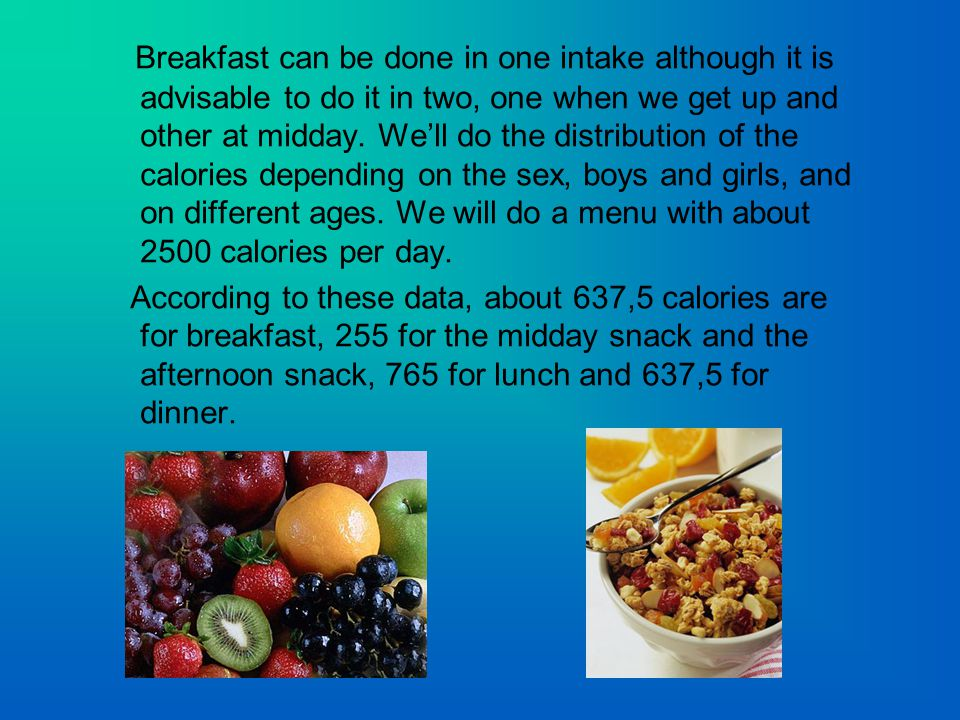 Breakfast can be done in one intake although it is advisable to do it in two, one when we get up and other at midday.
