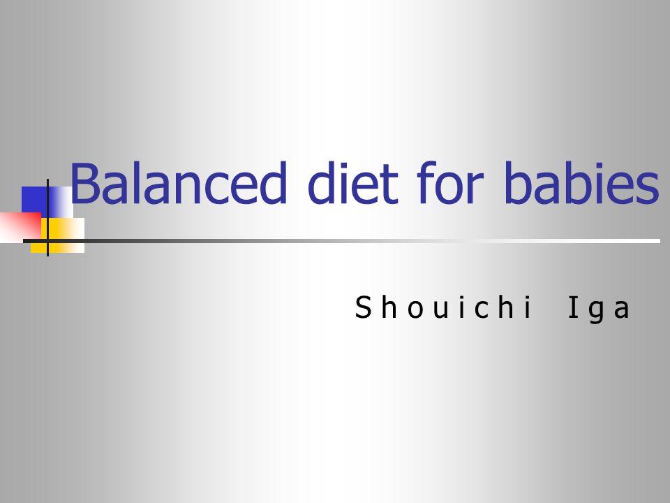Balanced diet for babies S h o u i c h i I g a