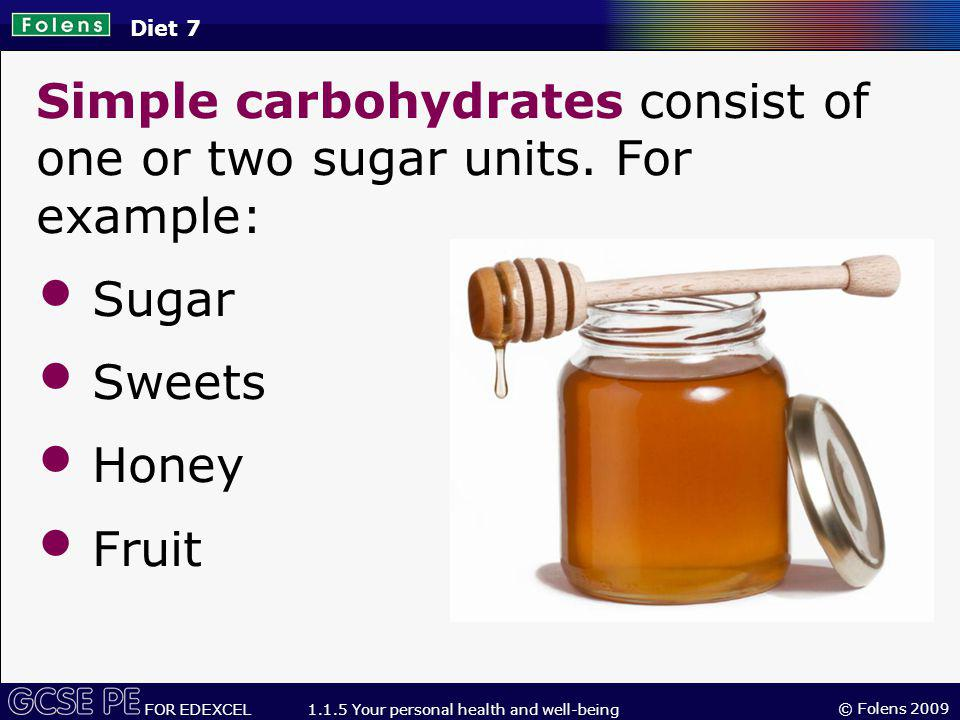 © Folens 2009 FOR EDEXCEL 1.1.5 Your personal health and well-being Simple carbohydrates consist of one or two sugar units.