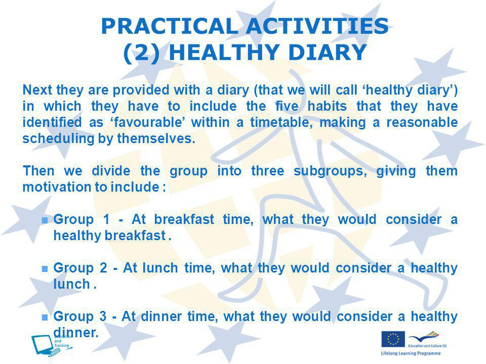 Next they are provided with a diary (that we will call healthy diary) in which they have to include the five habits that they have identified as favourable within a timetable, making a reasonable scheduling by themselves.