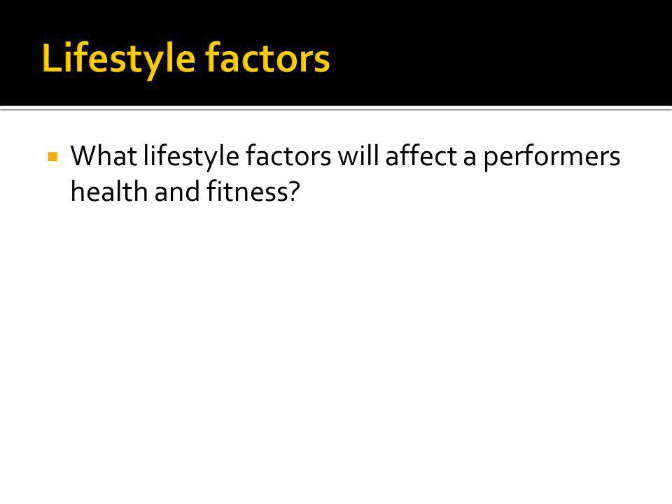 What lifestyle factors will affect a performers health and fitness?
