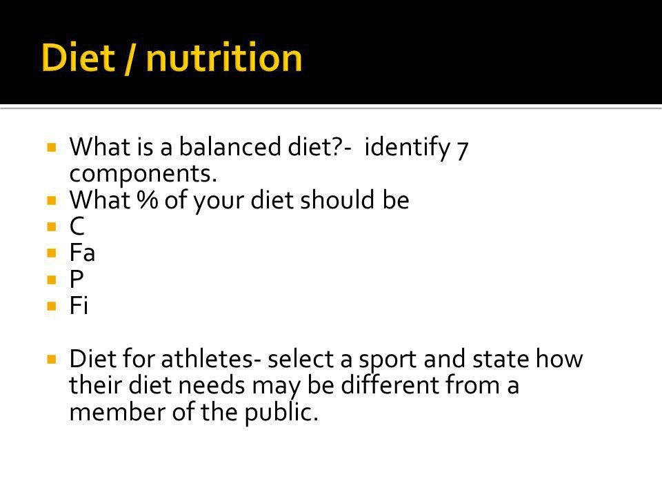 What is a balanced diet?- identify 7 components.