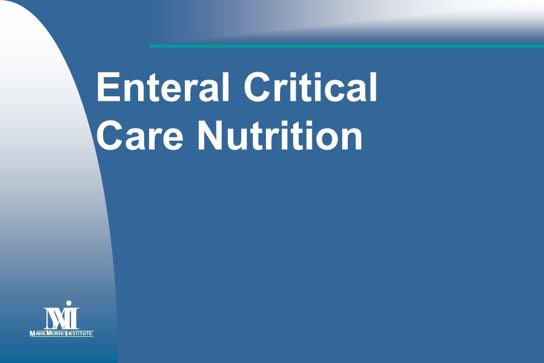 Enteral Critical Care Nutrition MM M ARK M ORRISNSTITUTE I