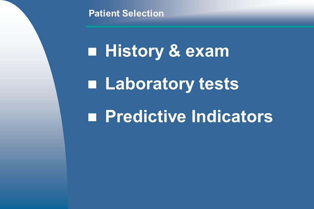 Patient Selection History & exam Laboratory tests Predictive Indicators