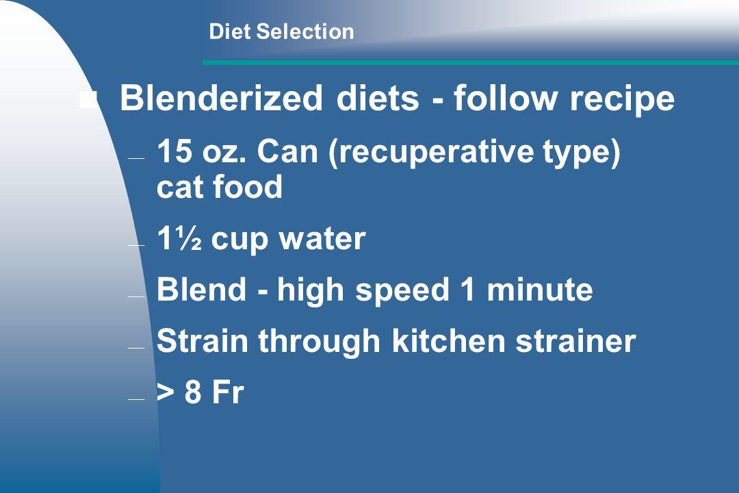 Diet Selection Blenderized diets - follow recipe 15 oz.