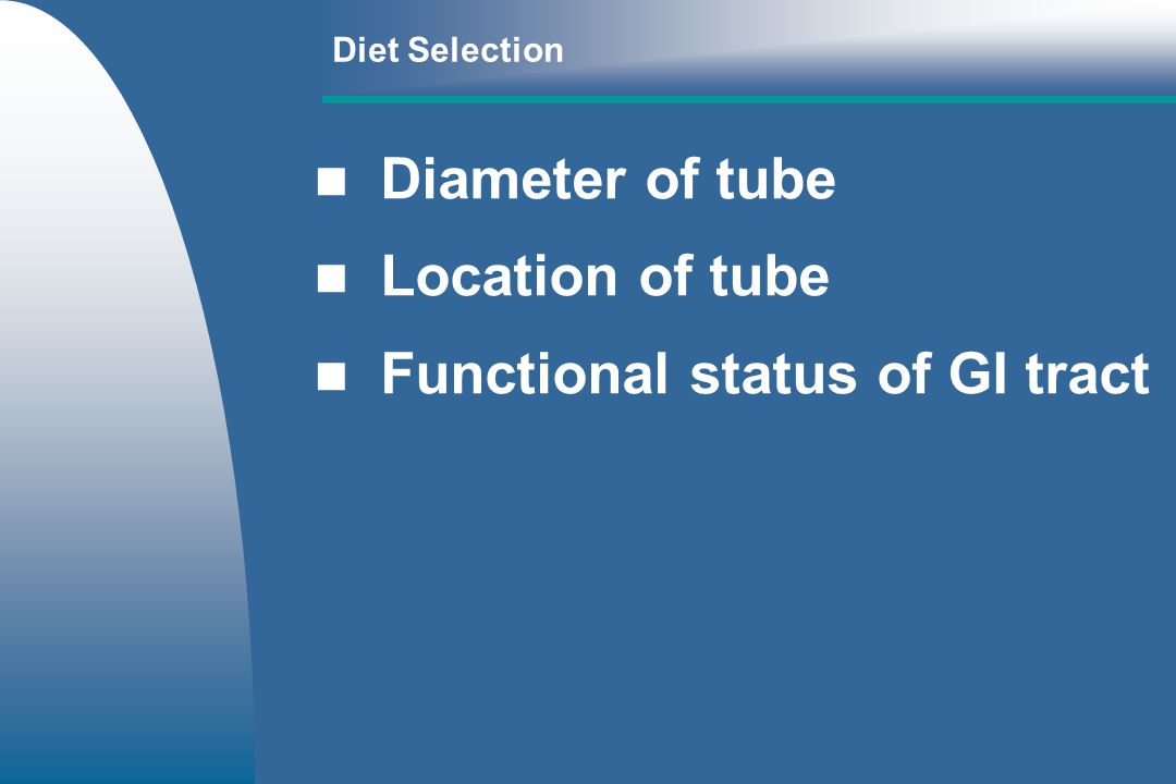 Diet Selection Diameter of tube Location of tube Functional status of GI tract