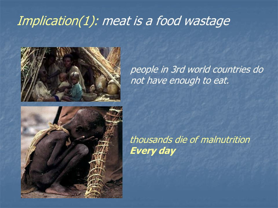 people in 3rd world countries do not have enough to eat.