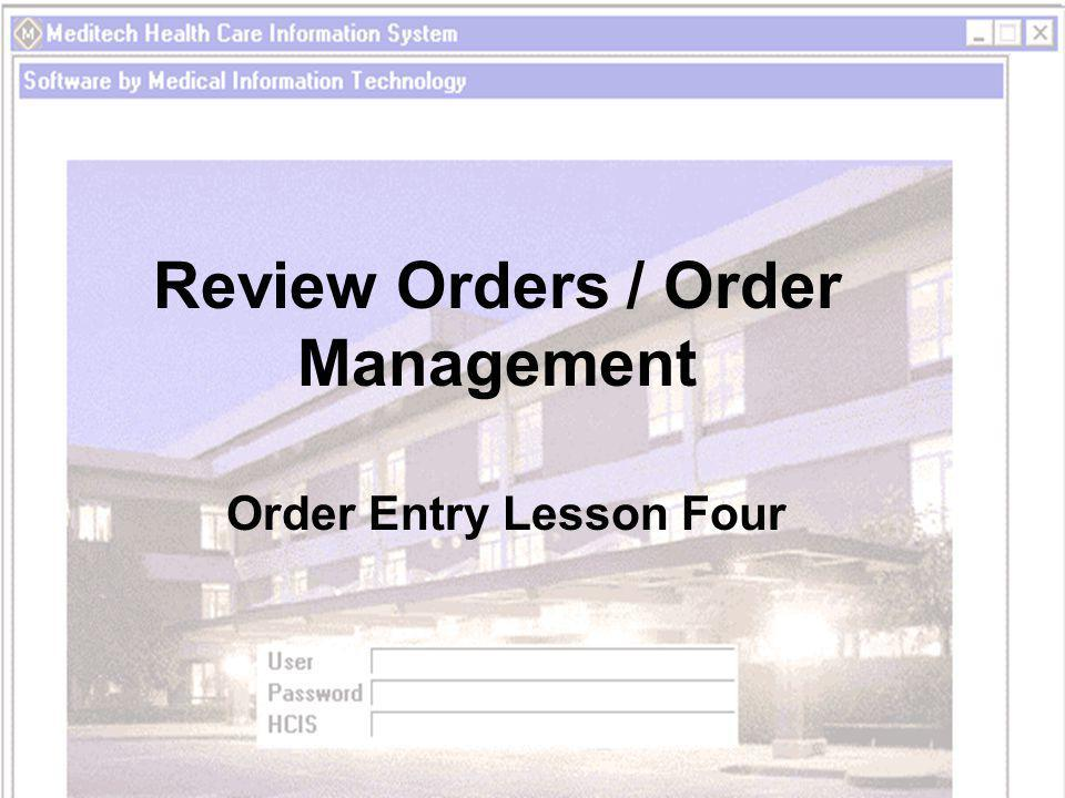 Review Orders / Order Management Order Entry Lesson Four
