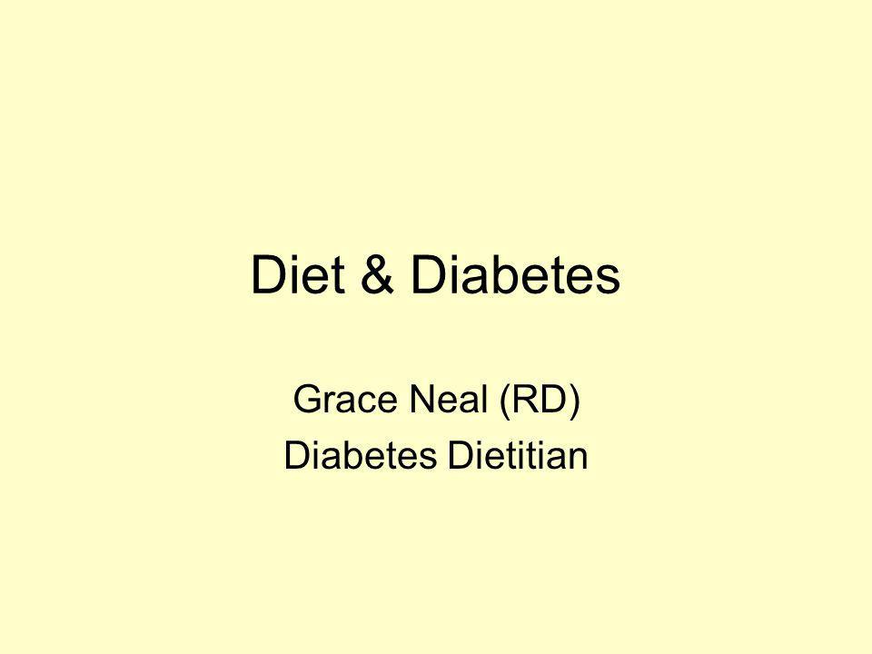 Diet & Diabetes Grace Neal (RD) Diabetes Dietitian