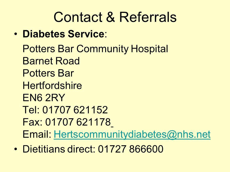 Contact & Referrals Diabetes Service: Potters Bar Community Hospital Barnet Road Potters Bar Hertfordshire EN6 2RY Tel: 01707 621152 Fax: 01707 621178