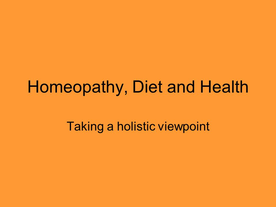 Homeopathy, Diet and Health Taking a holistic viewpoint