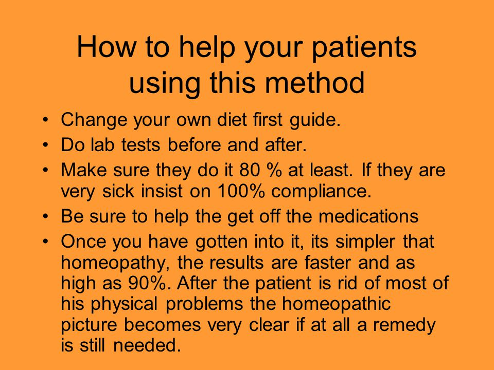 How to help your patients using this method Change your own diet first guide. Do lab tests before and after. Make sure they do it 80 % at least. If th