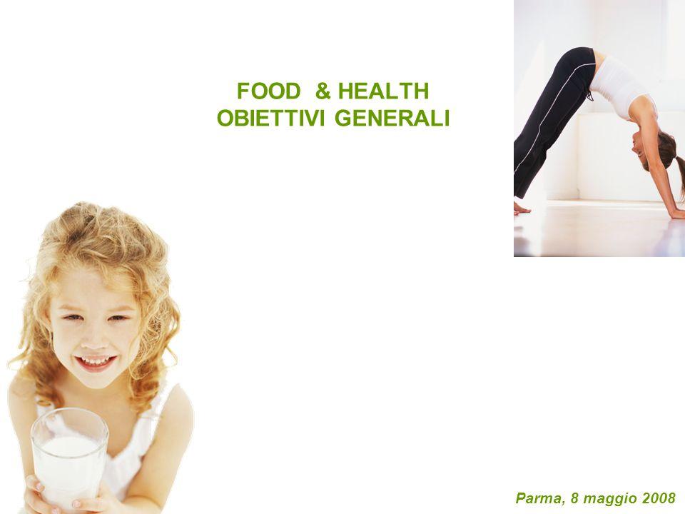 FOOD & HEALTH OBIETTIVI GENERALI Parma, 8 maggio 2008