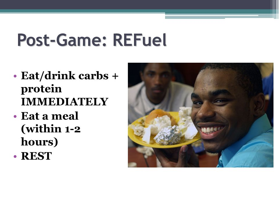 Post-Game: REFuel Eat/drink carbs + protein IMMEDIATELY Eat a meal (within 1-2 hours) REST