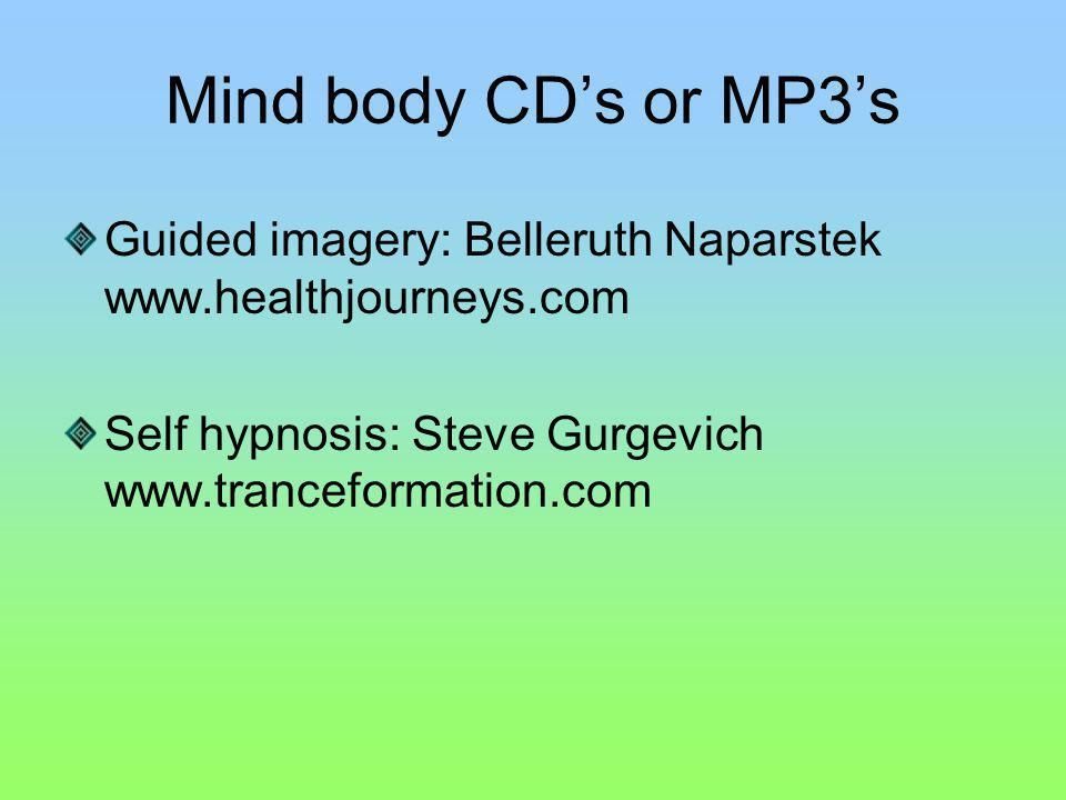 Mind body CDs or MP3s Guided imagery: Belleruth Naparstek   Self hypnosis: Steve Gurgevich