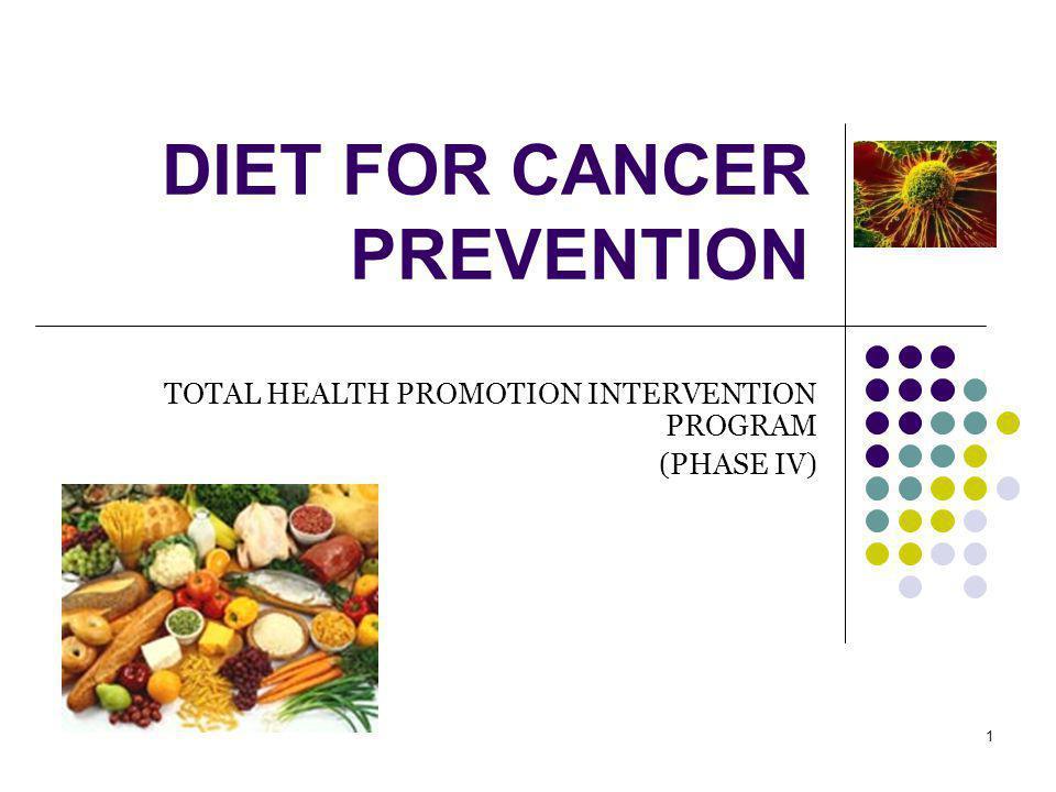 1 DIET FOR CANCER PREVENTION TOTAL HEALTH PROMOTION INTERVENTION PROGRAM (PHASE IV)