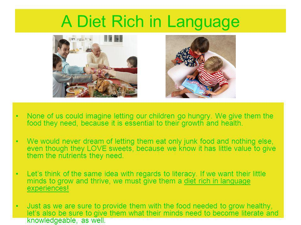 A Diet Rich in Language None of us could imagine letting our children go hungry.