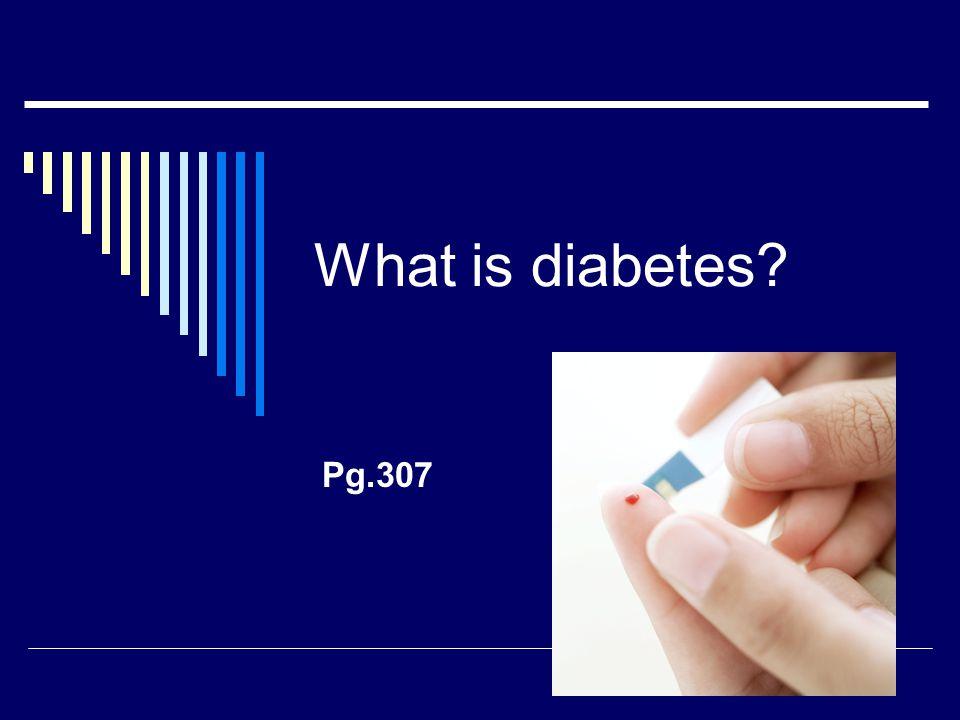What is diabetes? Pg.307