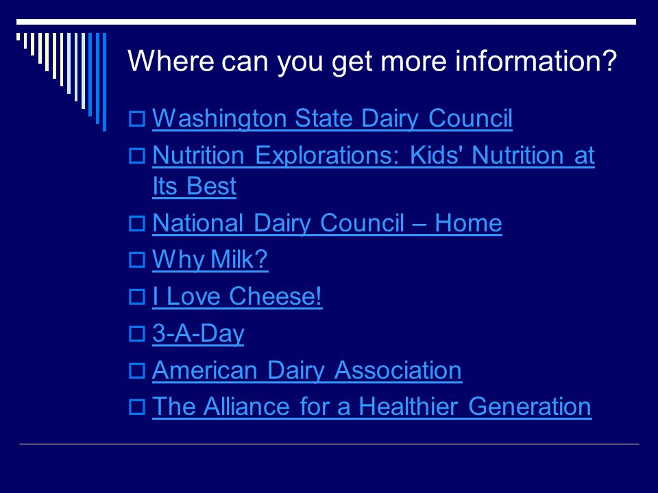 Where can you get more information? Washington State Dairy Council Nutrition Explorations: Kids' Nutrition at Its Best Nutrition Explorations: Kids' N