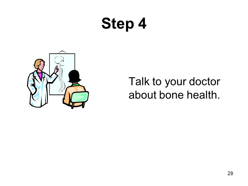 29 Step 4 Talk to your doctor about bone health.