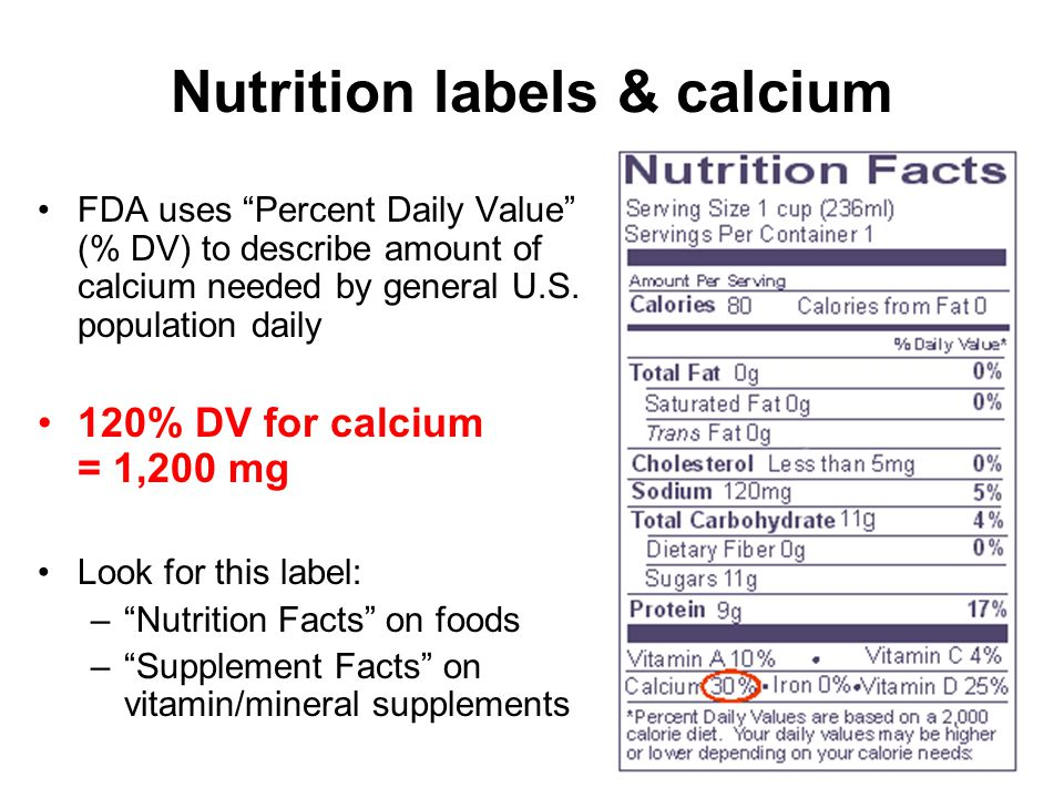 33 Nutrition labels & calcium FDA uses Percent Daily Value (% DV) to describe amount of calcium needed by general U.S. population daily 120% DV for ca