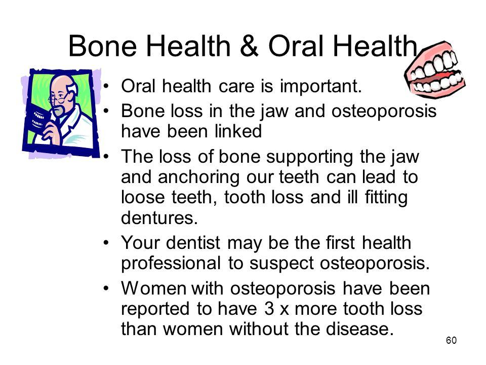 60 Bone Health & Oral Health Oral health care is important.