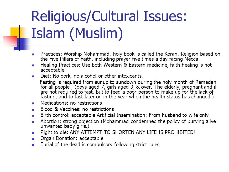 Religious/Cultural Issues: Islam (Muslim) Practices: Worship Mohammad, holy book is called the Koran.