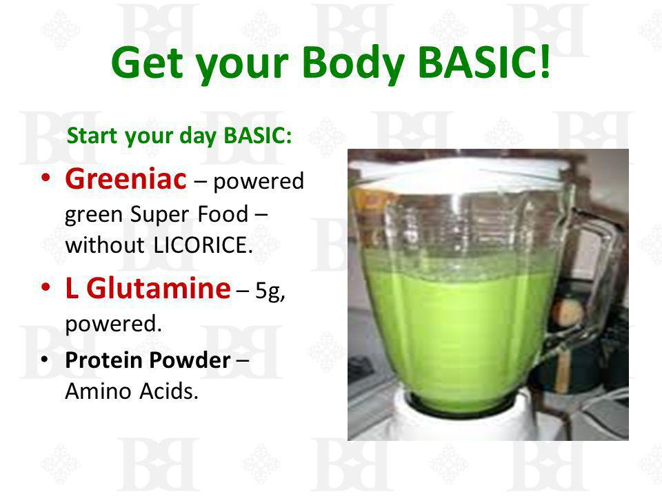 Get your Body BASIC! Start your day BASIC: Greeniac – powered green Super Food – without LICORICE. L Glutamine – 5g, powered. Protein Powder – Amino A