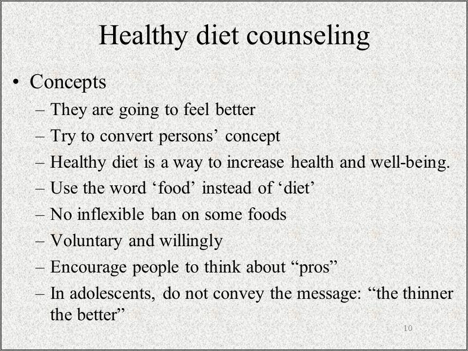 Healthy diet counseling Concepts –They are going to feel better –Try to convert persons concept –Healthy diet is a way to increase health and well-being.