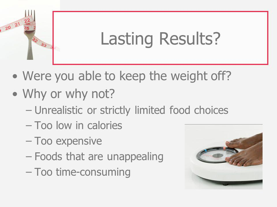Lasting Results. Were you able to keep the weight off.