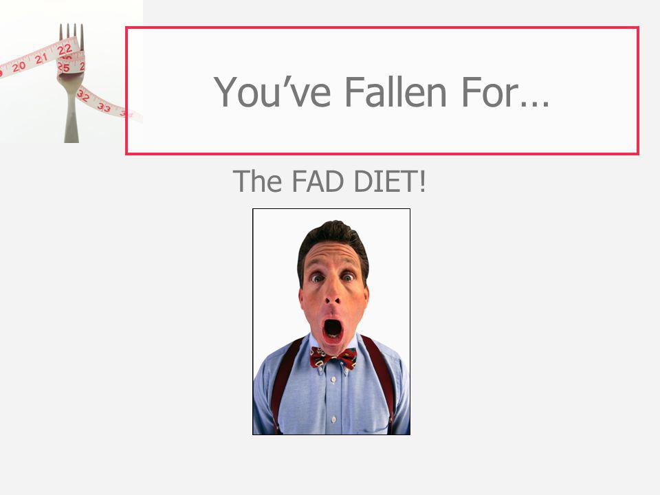 Youve Fallen For… The FAD DIET!